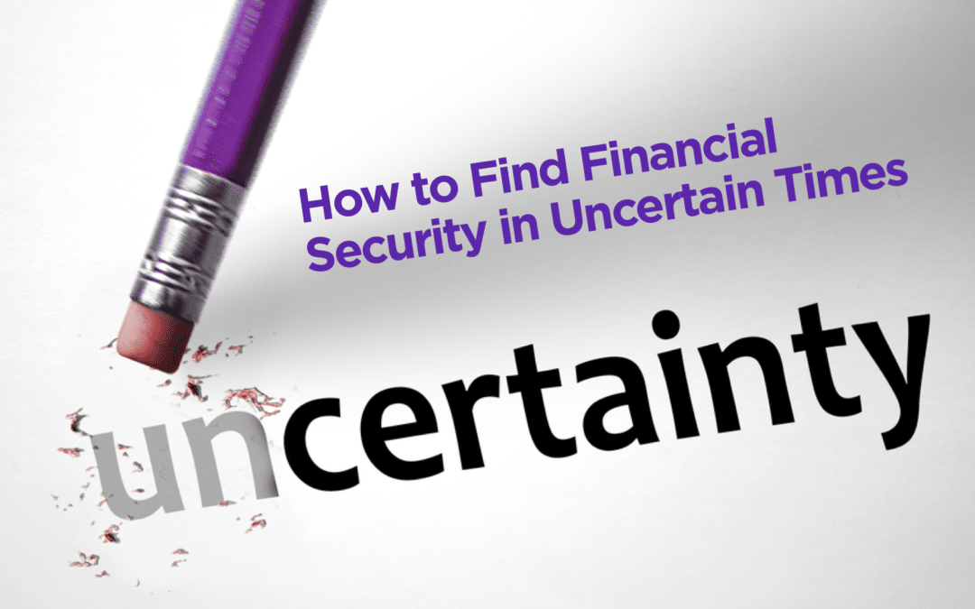 How to Find Financial Security in Uncertain Times
