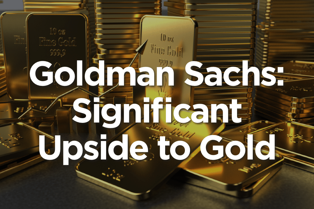 Goldman Sachs: Significant Upside to Gold
