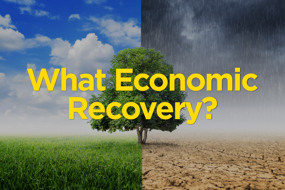 What Economic Recovery?